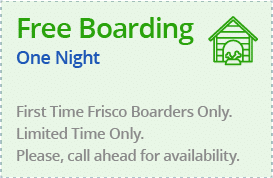 Free Boarding One Night. First Time Frisco Boarders only. Limited Time Only. Please, Call Ahead for availability.
